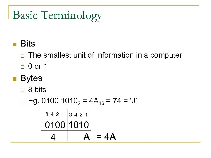 Basic Terminology n Bits q q n The smallest unit of information in a