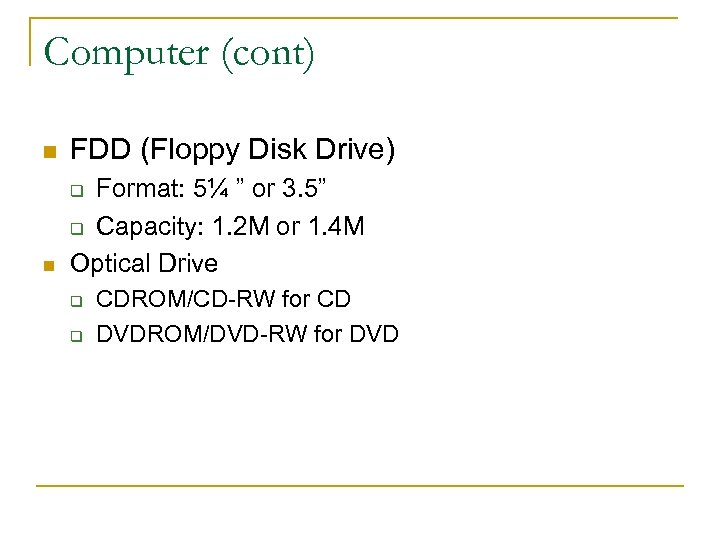 "Computer (cont) n FDD (Floppy Disk Drive) n Format: 5¼ "" or 3. 5"""