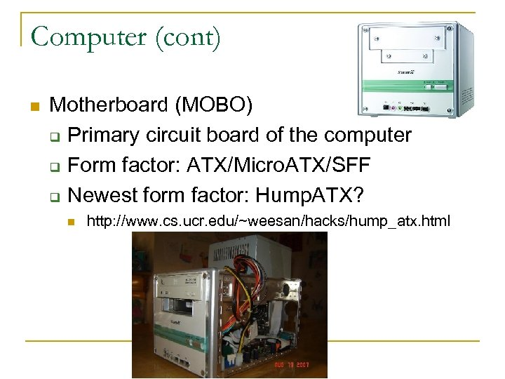 Computer (cont) n Motherboard (MOBO) q Primary circuit board of the computer q Form