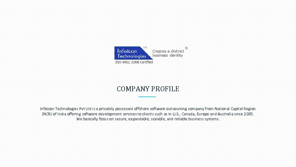 COMPANY PROFILE Infoicon Technologies Pvt Ltd is a privately possessed offshore software outsourcing company