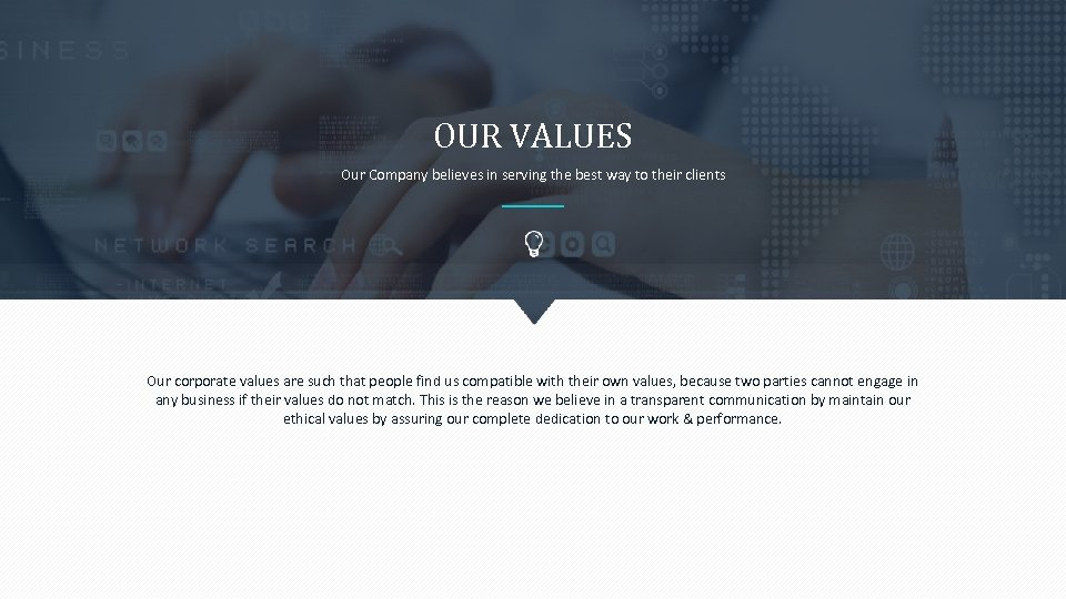 OUR VALUES Our Company believes in serving the best way to their clients Our