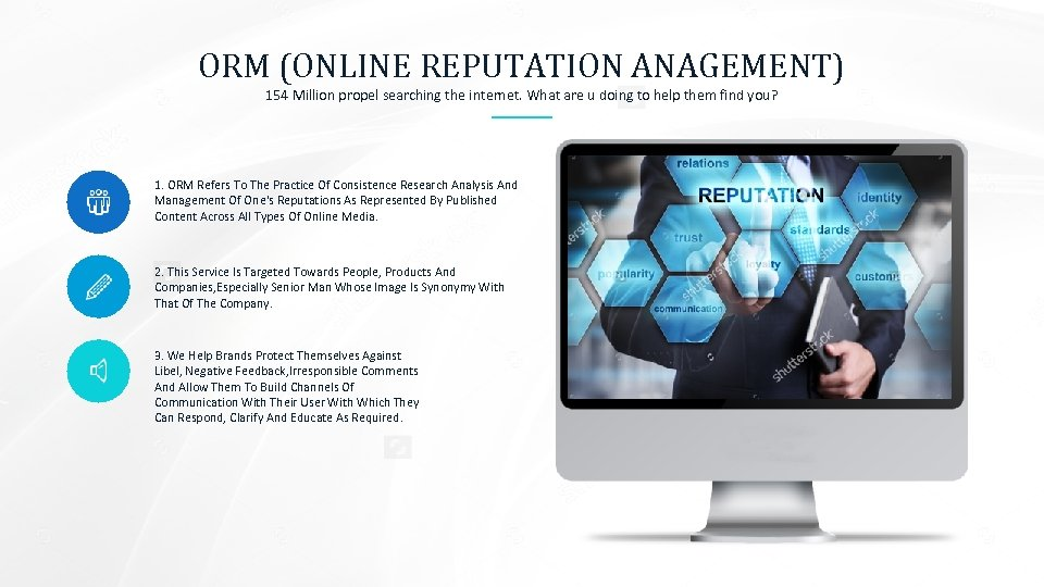 ORM (ONLINE REPUTATION ANAGEMENT) 154 Million propel searching the internet. What are u doing