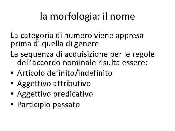 la morfologia: il nome La categoria di numero viene appresa prima di quella di