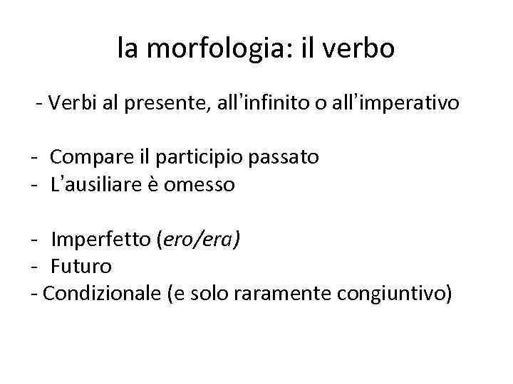 la morfologia: il verbo - Verbi al presente, all'infinito o all'imperativo - Compare il