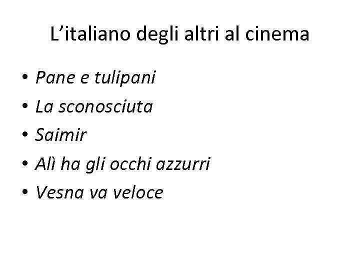L'italiano degli altri al cinema • • • Pane e tulipani La sconosciuta Saimir