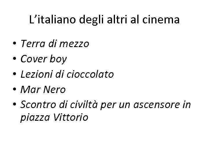L'italiano degli altri al cinema • • • Terra di mezzo Cover boy Lezioni