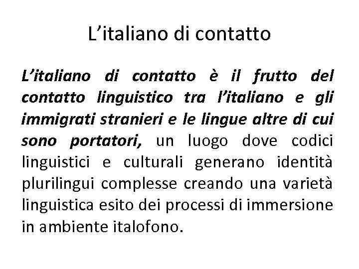 L'italiano di contatto è il frutto del contatto linguistico tra l'italiano e gli immigrati