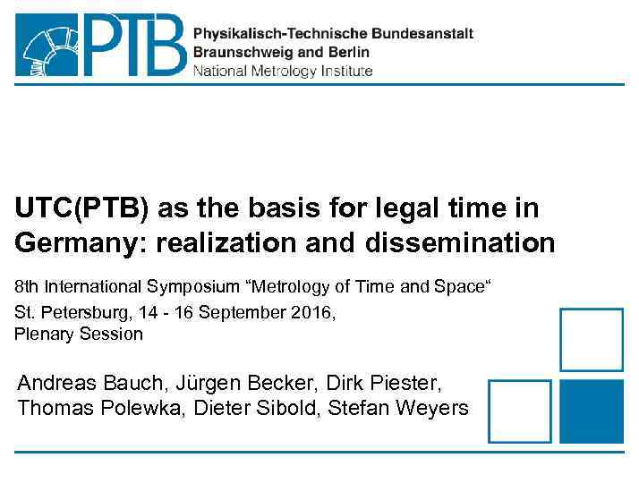 UTC(PTB) as the basis for legal time in Germany: realization and dissemination 8 th