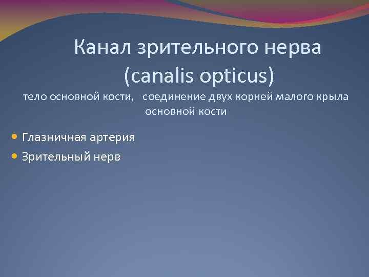 Канал зрительного нерва (canalis opticus) тело основной кости, соединение двух корней малого крыла основной