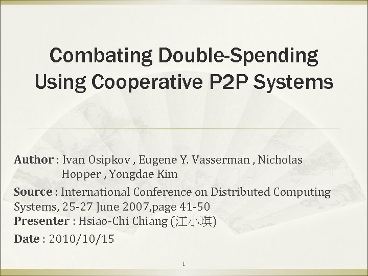 Combating Double-Spending Using Cooperative P 2 P Systems Author : Ivan Osipkov , Eugene