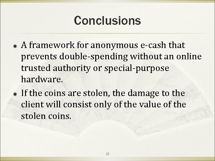 Conclusions ß ß A framework for anonymous e-cash that prevents double-spending without an online