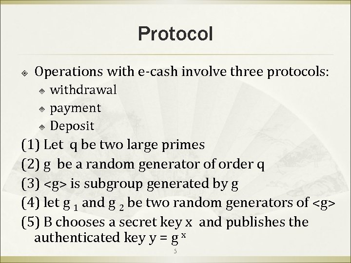 Protocol Operations with e-cash involve three protocols: withdrawal ³ payment ³ Deposit ³ (1)