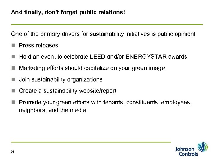 And finally, don't forget public relations! One of the primary drivers for sustainability initiatives