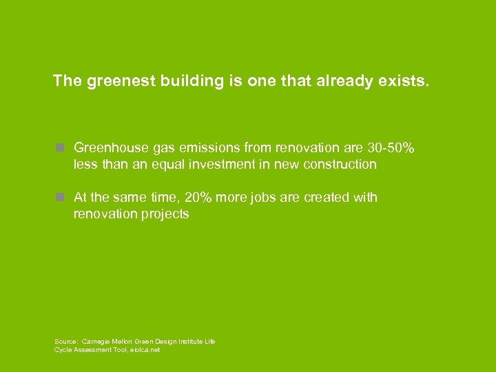 The greenest building is one that already exists. n Greenhouse gas emissions from renovation