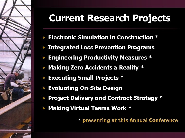 Current Research Projects • Electronic Simulation in Construction * • Integrated Loss Prevention Programs