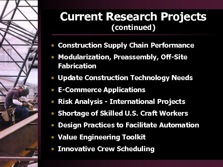 Current Research Projects (continued) • Construction Supply Chain Performance • Modularization, Preassembly, Off-Site Fabrication