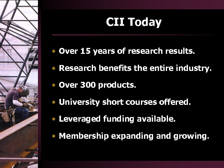 CII Today • Over 15 years of research results. • Research benefits the entire