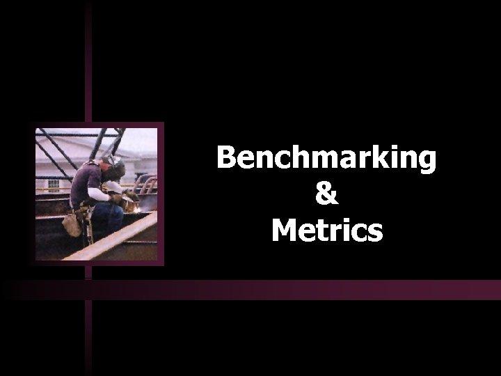 Benchmarking & Metrics