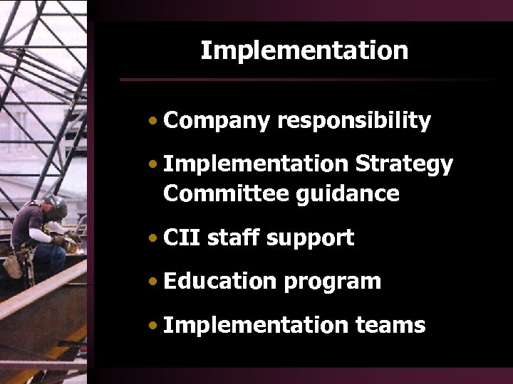 Implementation • Company responsibility • Implementation Strategy Committee guidance • CII staff support •