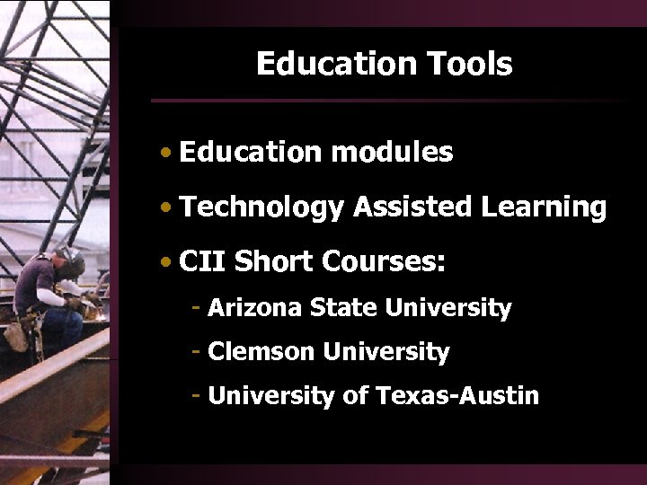 Education Tools • Education modules • Technology Assisted Learning • CII Short Courses: -