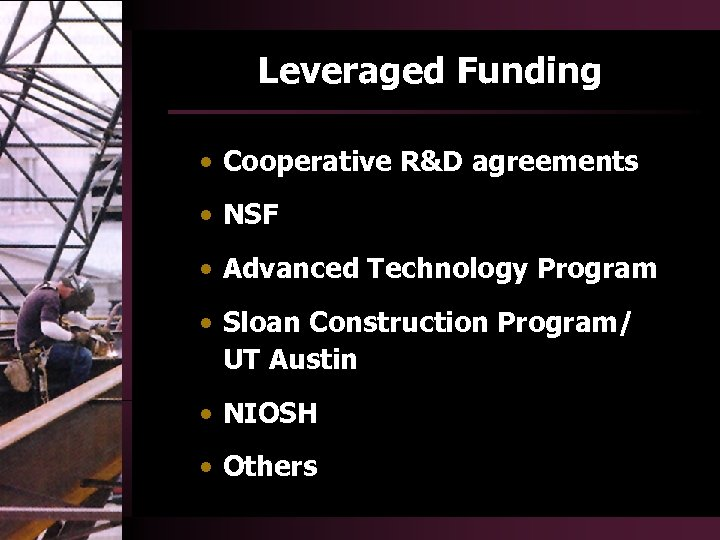 Leveraged Funding • Cooperative R&D agreements • NSF • Advanced Technology Program • Sloan