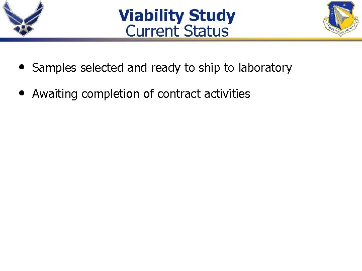 Viability Study Current Status • Samples selected and ready to ship to laboratory •