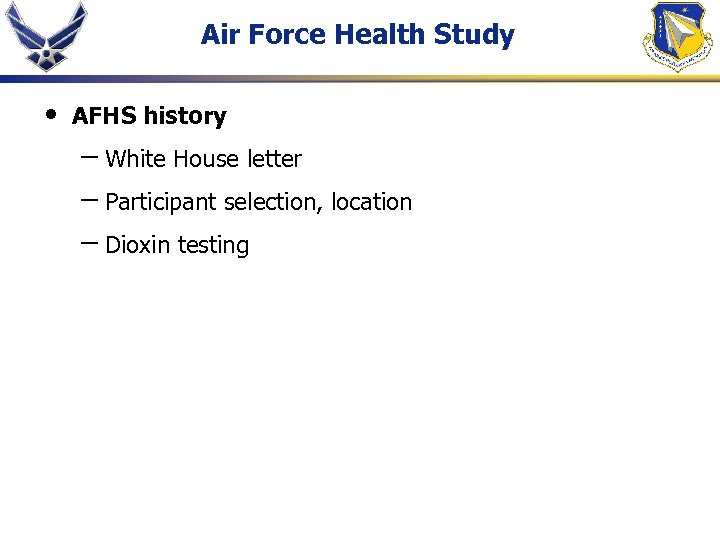 Air Force Health Study • AFHS history – White House letter – Participant selection,