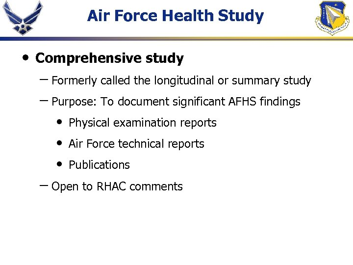 Air Force Health Study • Comprehensive study – Formerly called the longitudinal or summary
