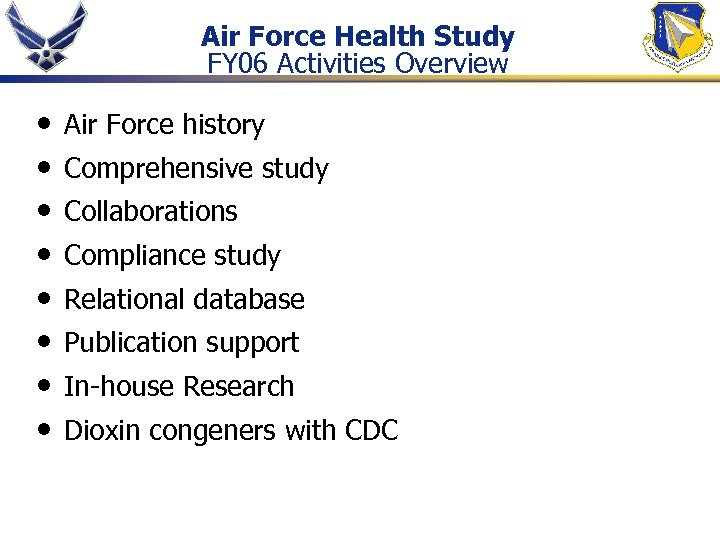 Air Force Health Study FY 06 Activities Overview • • Air Force history Comprehensive