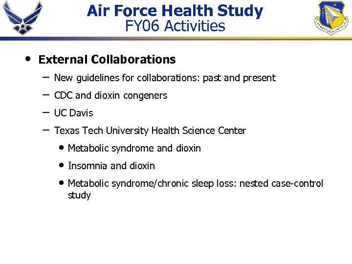 Air Force Health Study FY 06 Activities • External Collaborations – – New guidelines