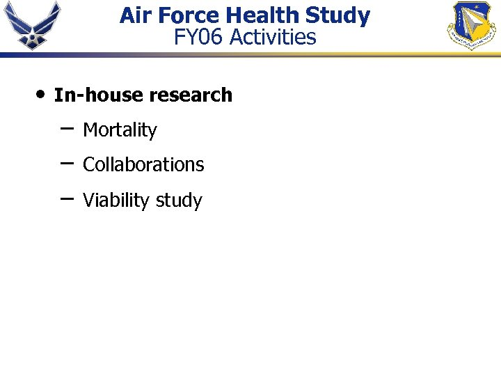 Air Force Health Study FY 06 Activities • In-house research – – – Mortality