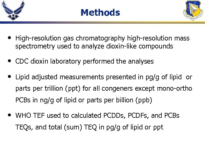 Methods • High-resolution gas chromatography high-resolution mass spectrometry used to analyze dioxin-like compounds •