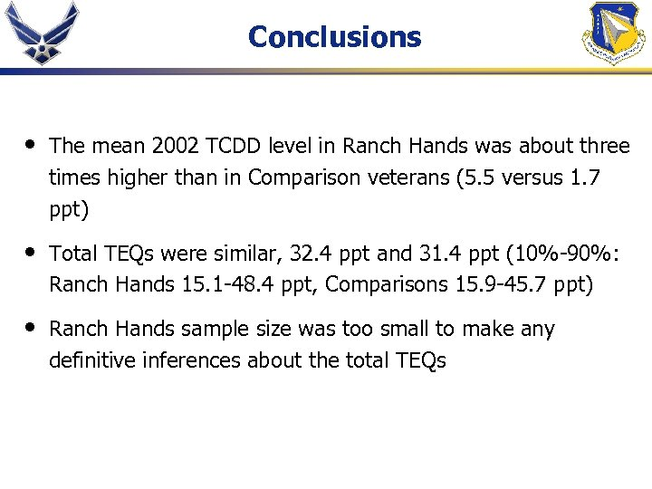 Conclusions • The mean 2002 TCDD level in Ranch Hands was about three times