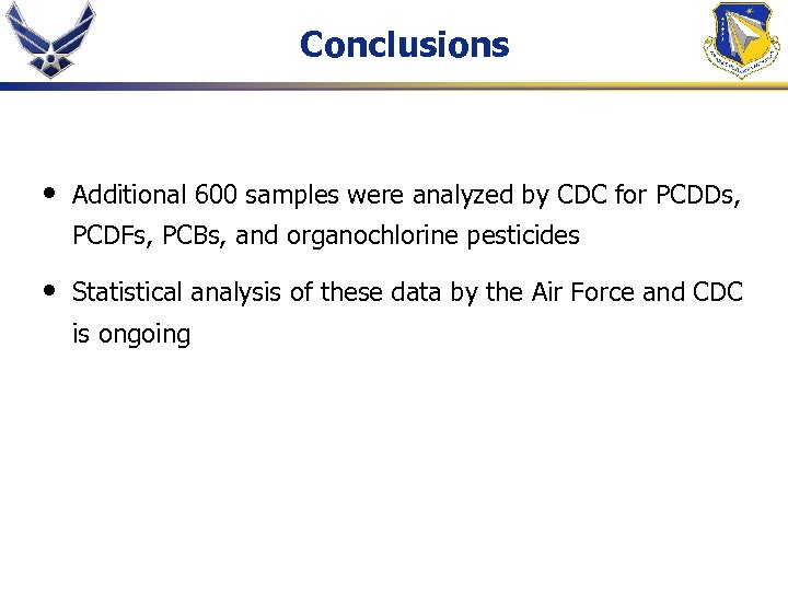 Conclusions • Additional 600 samples were analyzed by CDC for PCDDs, PCDFs, PCBs, and
