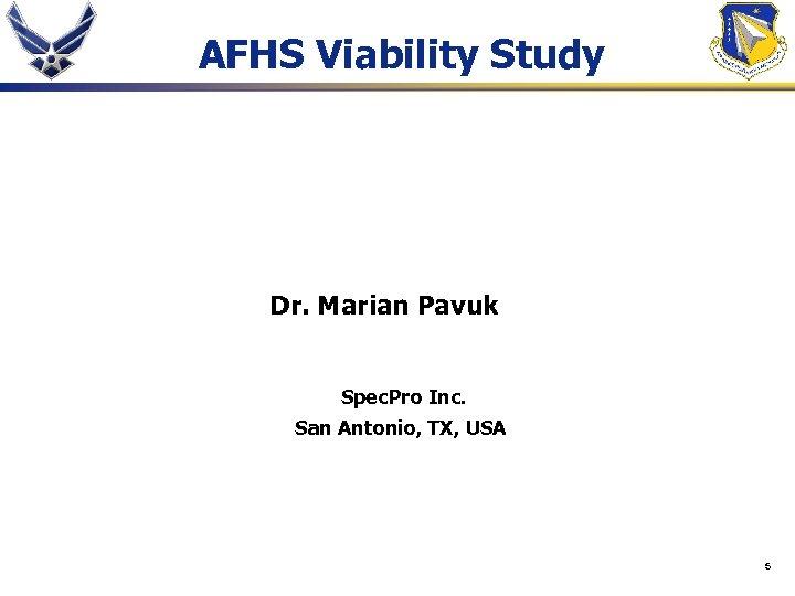 AFHS Viability Study Dr. Marian Pavuk Spec. Pro Inc. San Antonio, TX, USA 5