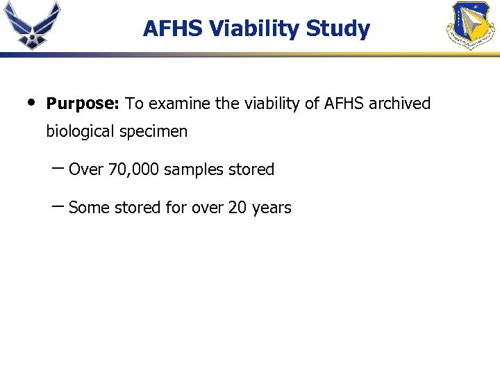 AFHS Viability Study • Purpose: To examine the viability of AFHS archived biological specimen