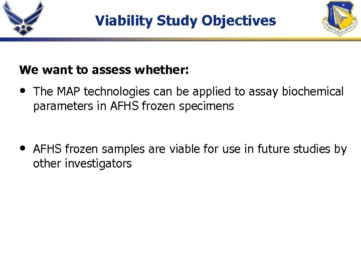 Viability Study Objectives We want to assess whether: • The MAP technologies can be