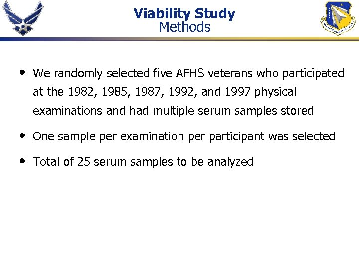 Viability Study Methods • We randomly selected five AFHS veterans who participated at the