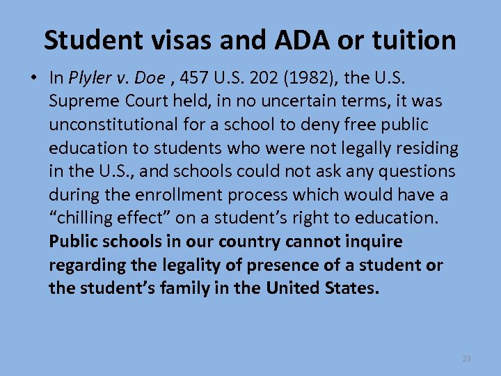 Student visas and ADA or tuition • In Plyler v. Doe , 457 U.