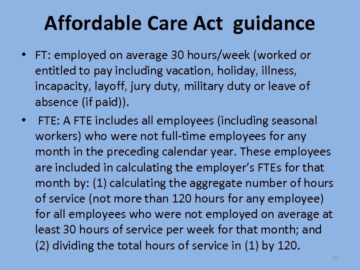 Affordable Care Act guidance • FT: employed on average 30 hours/week (worked or entitled