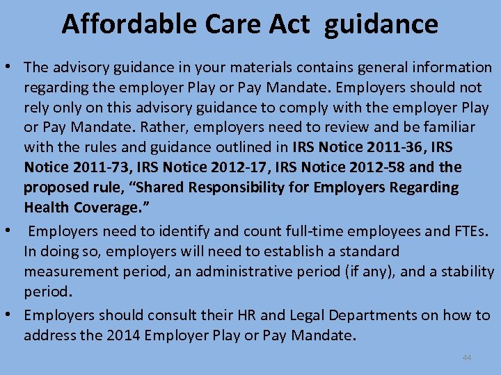 Affordable Care Act guidance • The advisory guidance in your materials contains general information