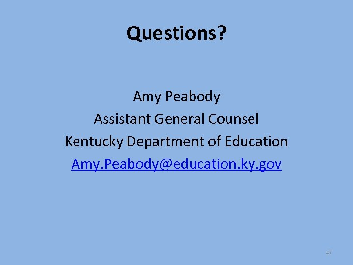 Questions? Amy Peabody Assistant General Counsel Kentucky Department of Education Amy. Peabody@education. ky. gov