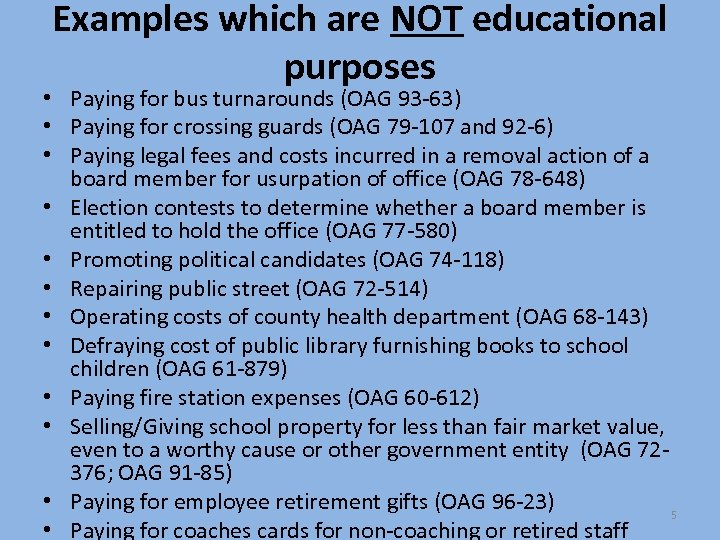 Examples which are NOT educational purposes • Paying for bus turnarounds (OAG 93 -63)