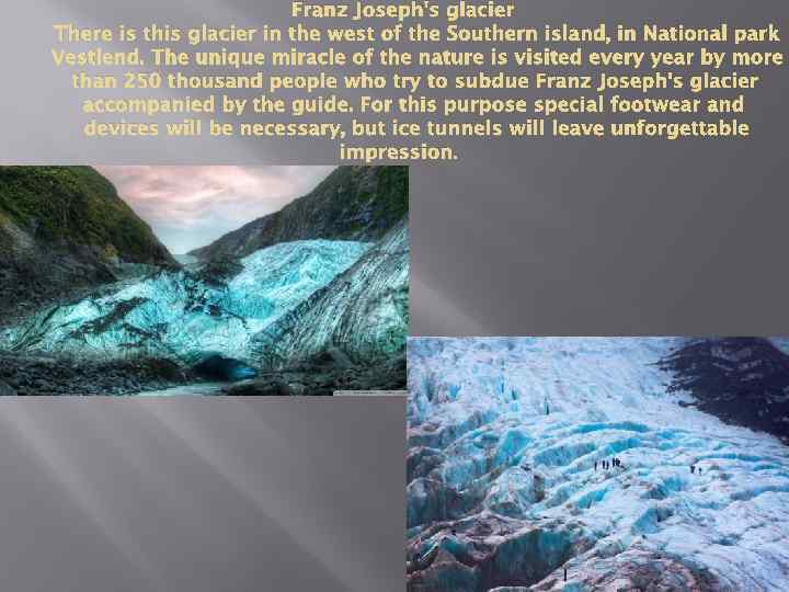 Franz Joseph's glacier There is this glacier in the west of the Southern island,