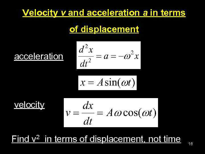 Velocity v and acceleration a in terms of displacement acceleration velocity Find v 2