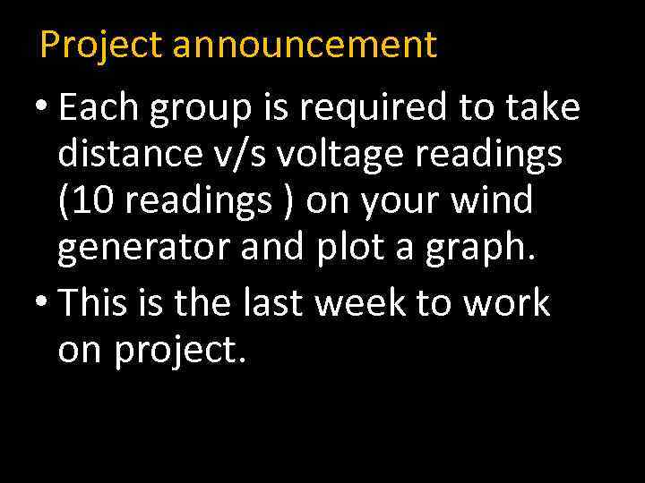 Project announcement • Each group is required to take distance v/s voltage readings (10