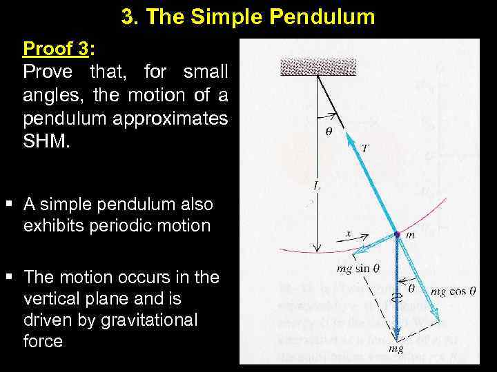 3. The Simple Pendulum Proof 3: Prove that, for small angles, the motion of