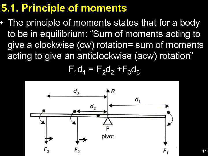 5. 1. Principle of moments • The principle of moments states that for a