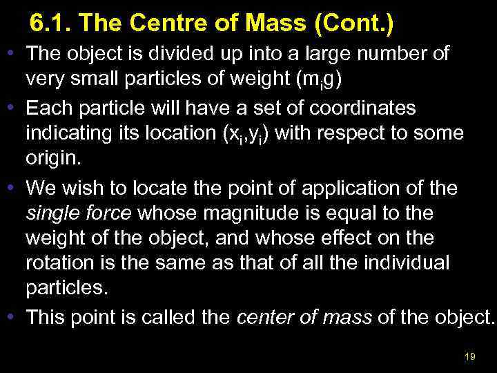 6. 1. The Centre of Mass (Cont. ) • The object is divided up