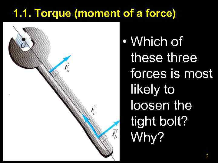 1. 1. Torque (moment of a force) • Which of these three forces is